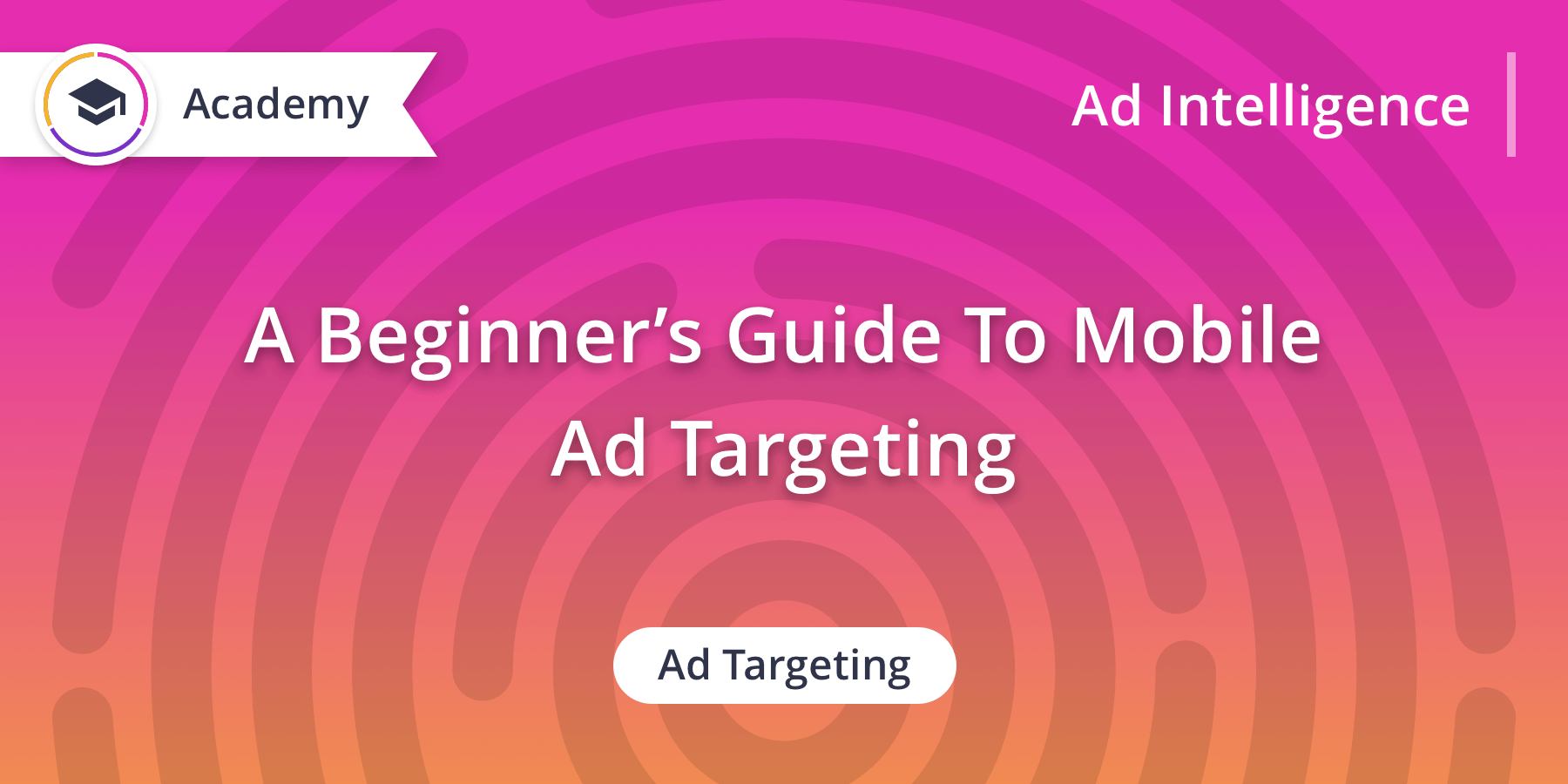 A Beginner's Guide To Mobile Ad Targeting