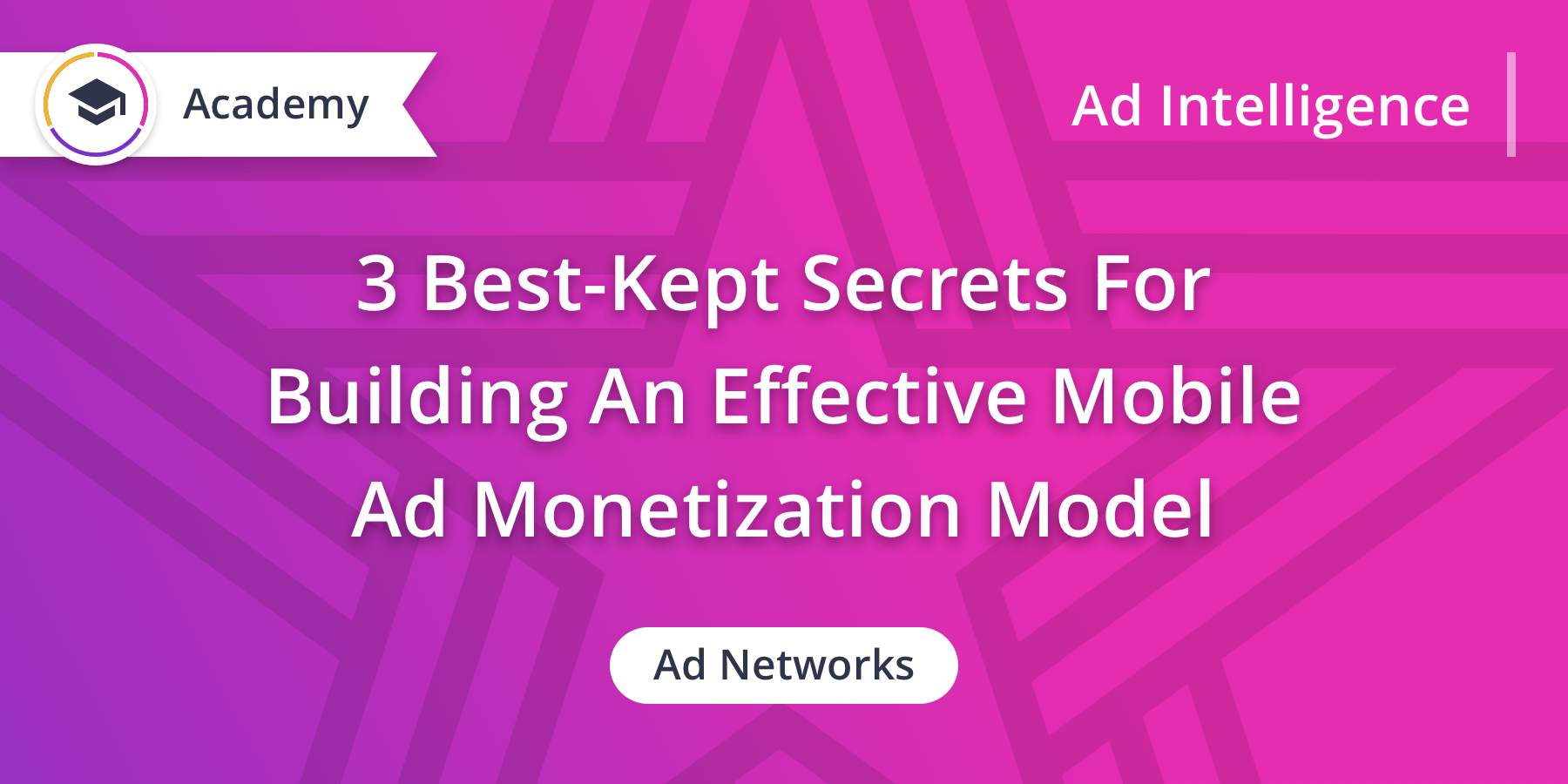3 Best-Kept Secrets For Building An Effective Mobile Ad Monetization Model