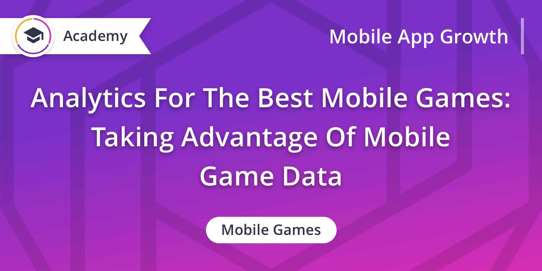 Analytics For The Best Mobile Games: Taking Advantage Of Mobile Game Data