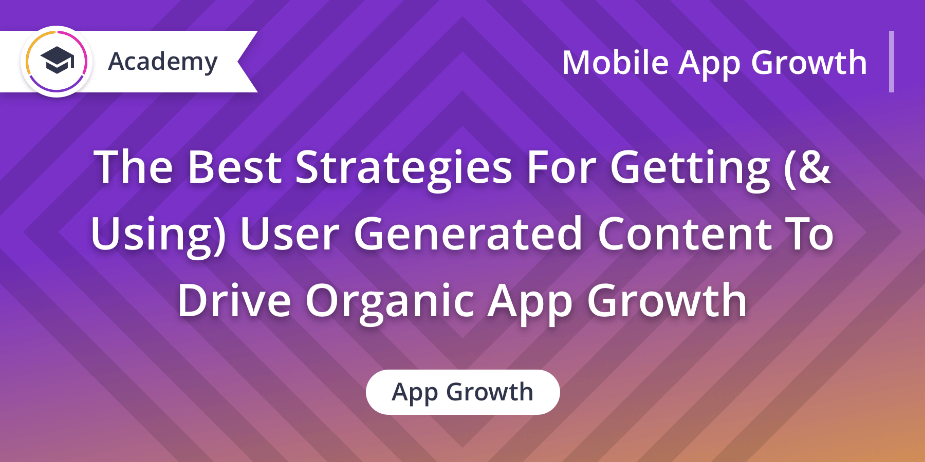 The Best Strategies For Getting (& Using) User Generated Content To Drive Organic App Growth