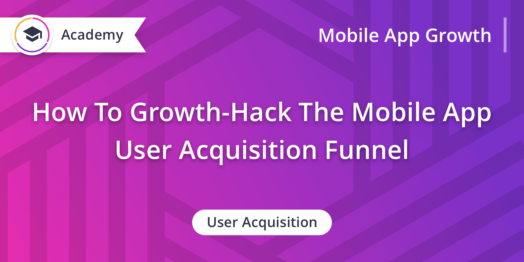 How To Growth-Hack The Mobile App User Acquisition Funnel