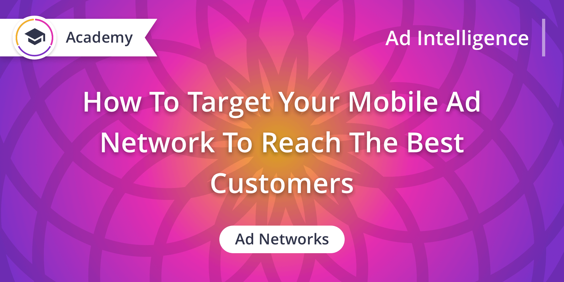 How to Target Your Mobile Ad Network to Reach the Best Customers