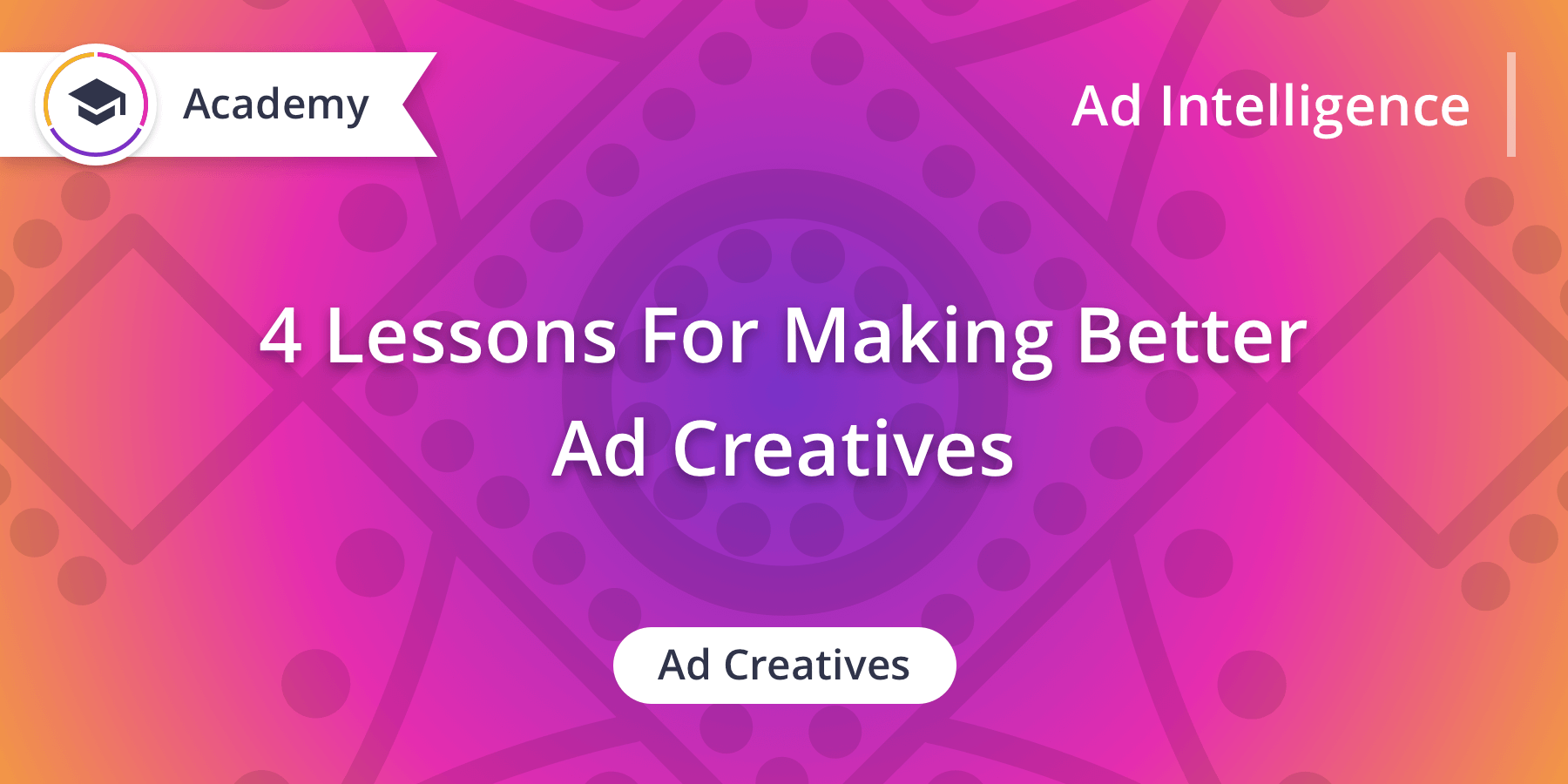 4 Lessons for Making Better Ad Creatives