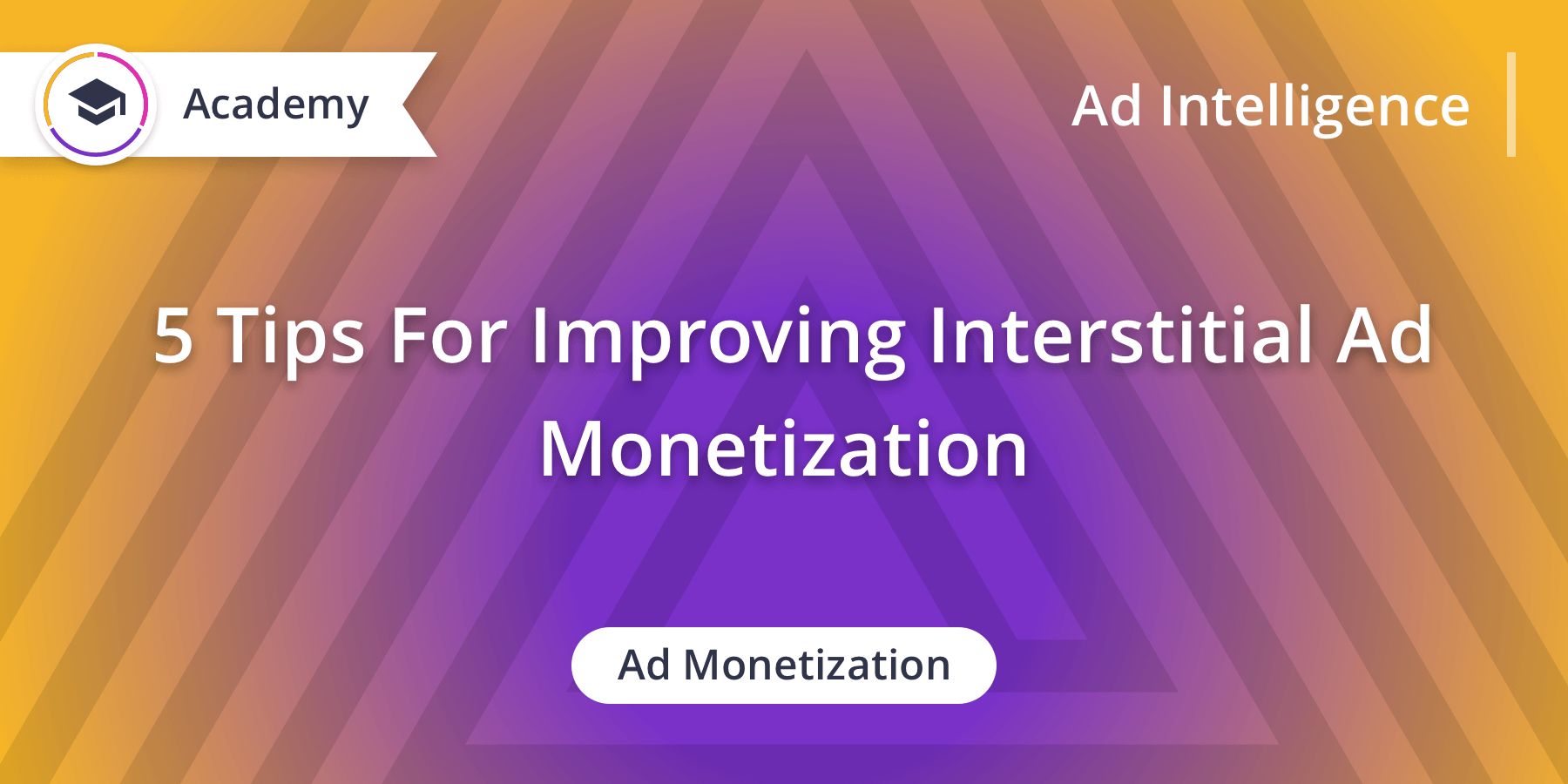 5 Tips for Improving Interstitial Ad Monetization