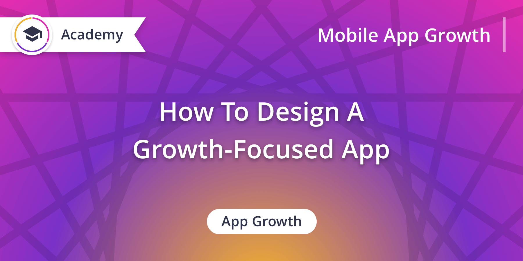 How to design a growth-focused app