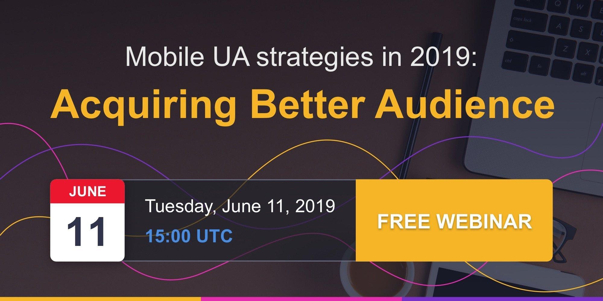 Mobile UA strategies: acquiring better audience [Webinar]