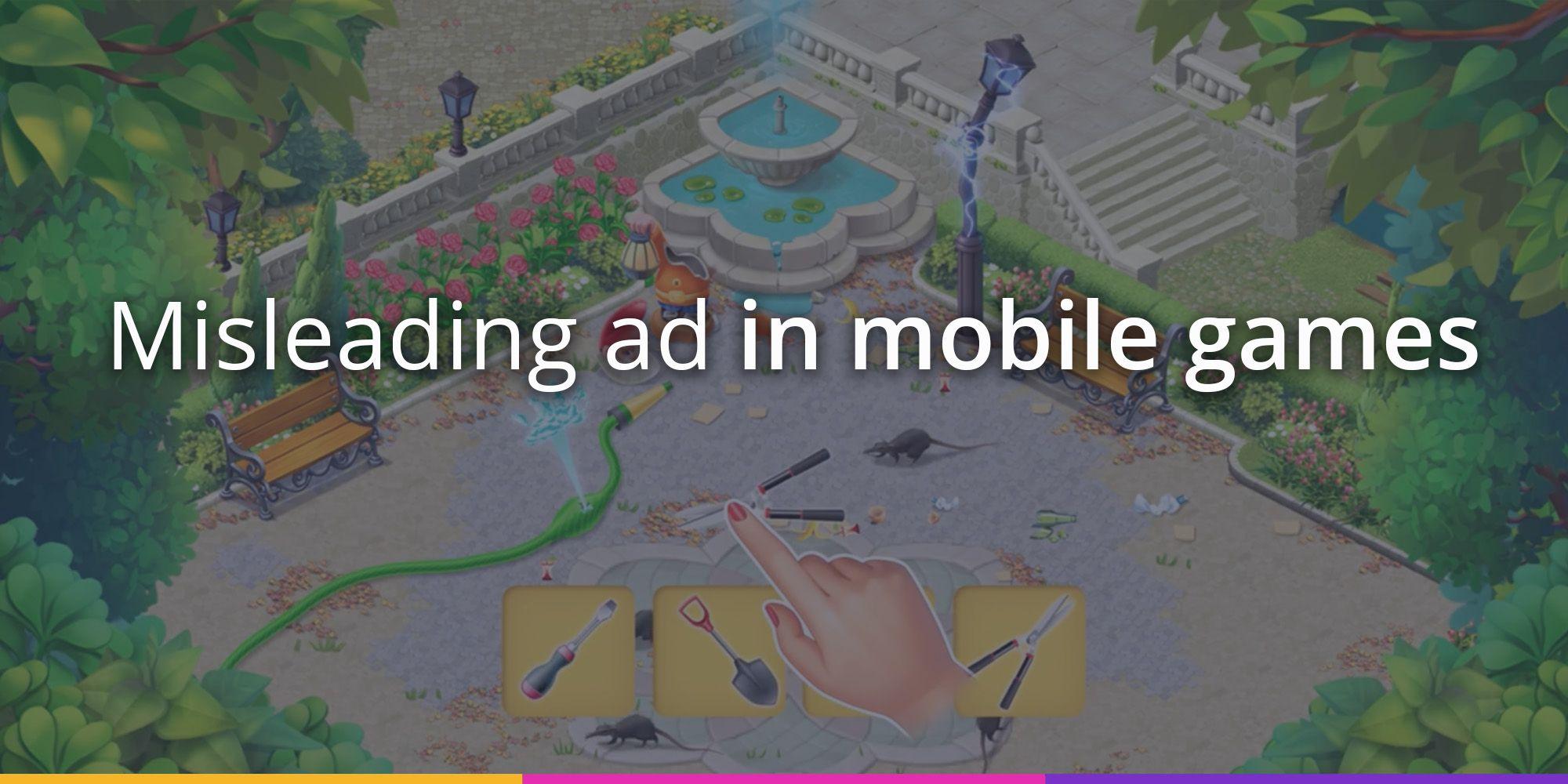 Misleading ad in mobile games: Playrix, Matchington Mansion, Mafia City
