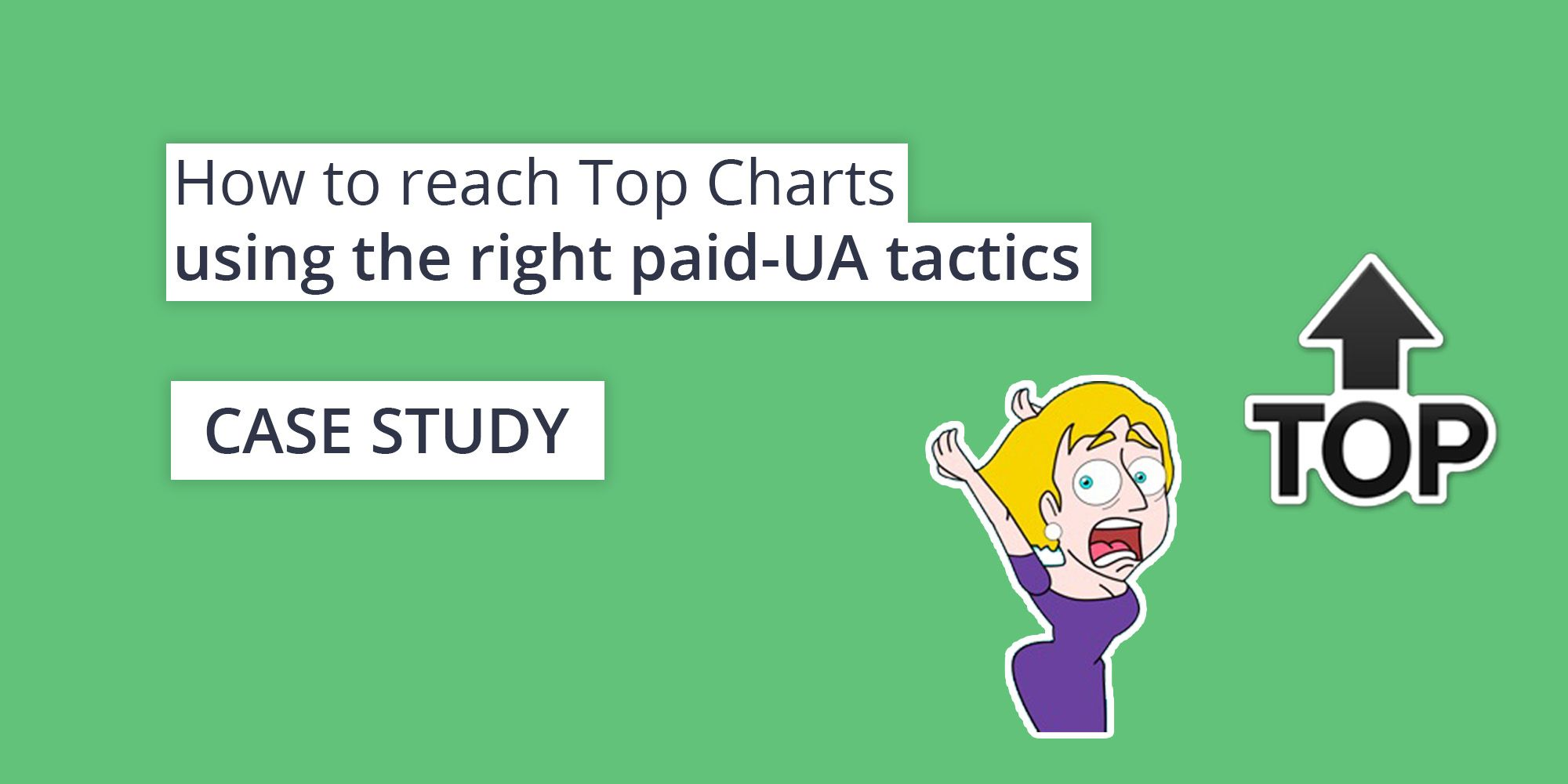 How to reach Top Chart using the right paid-UA tactics