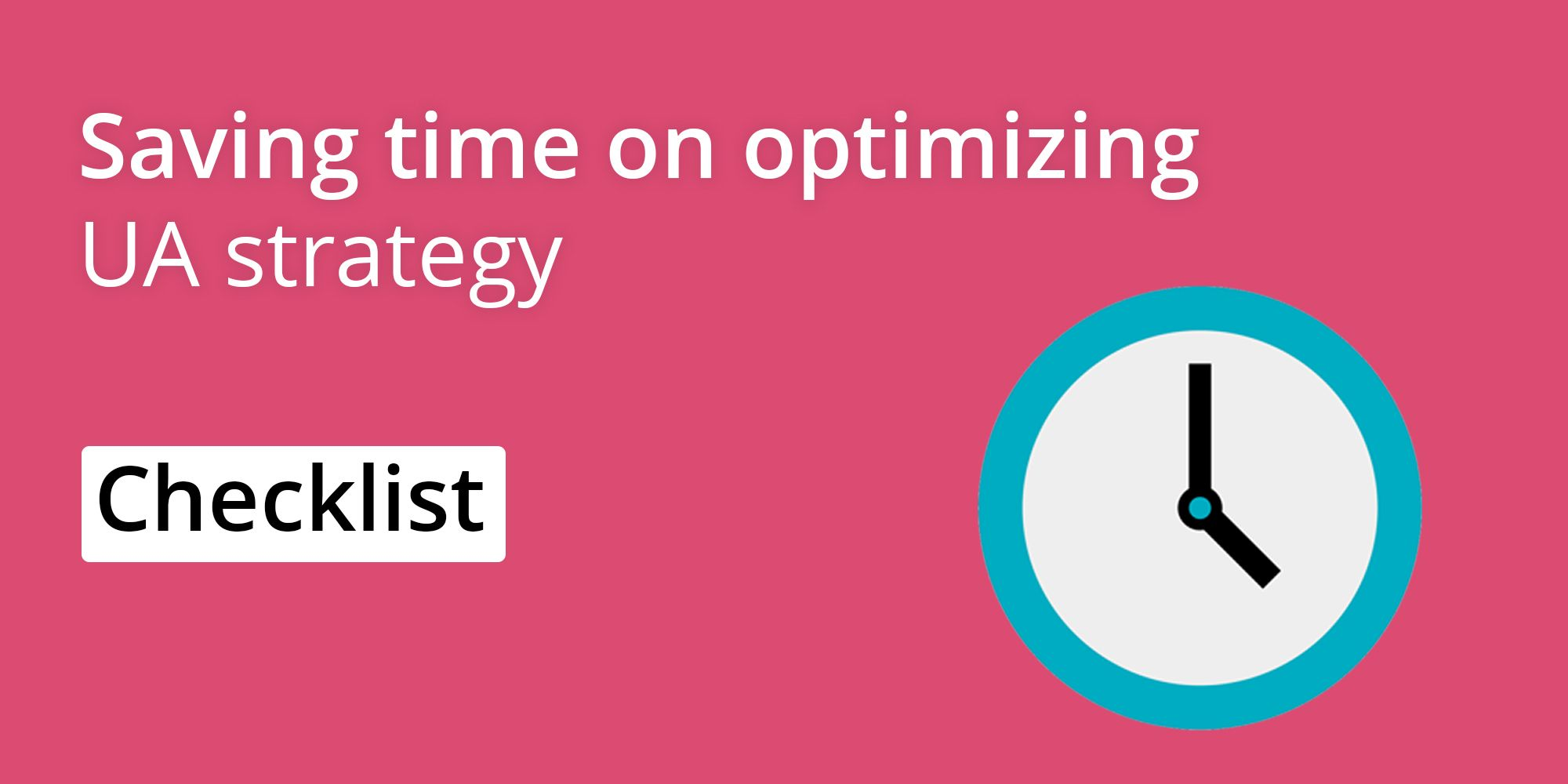 Saving time on optimizing UA strategy | Checklist