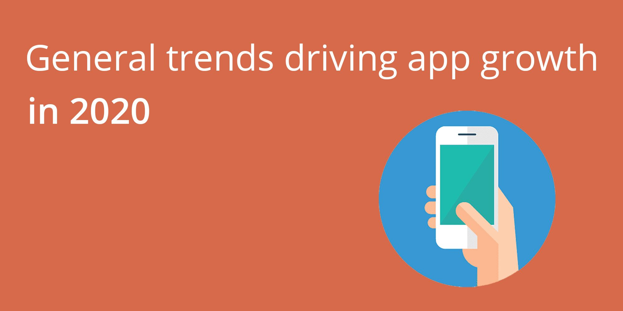 General trends driving app growth in 2020