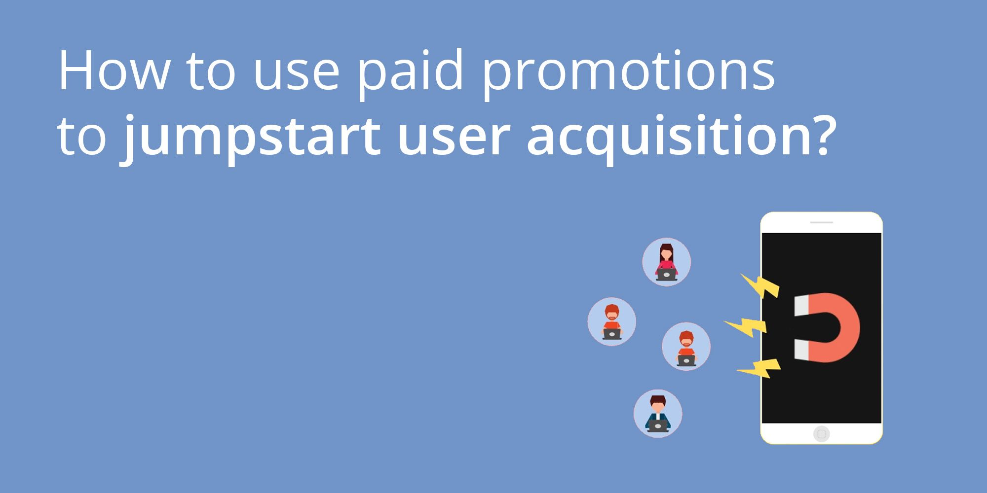How to use paid promotions to jumpstart user acquisition?