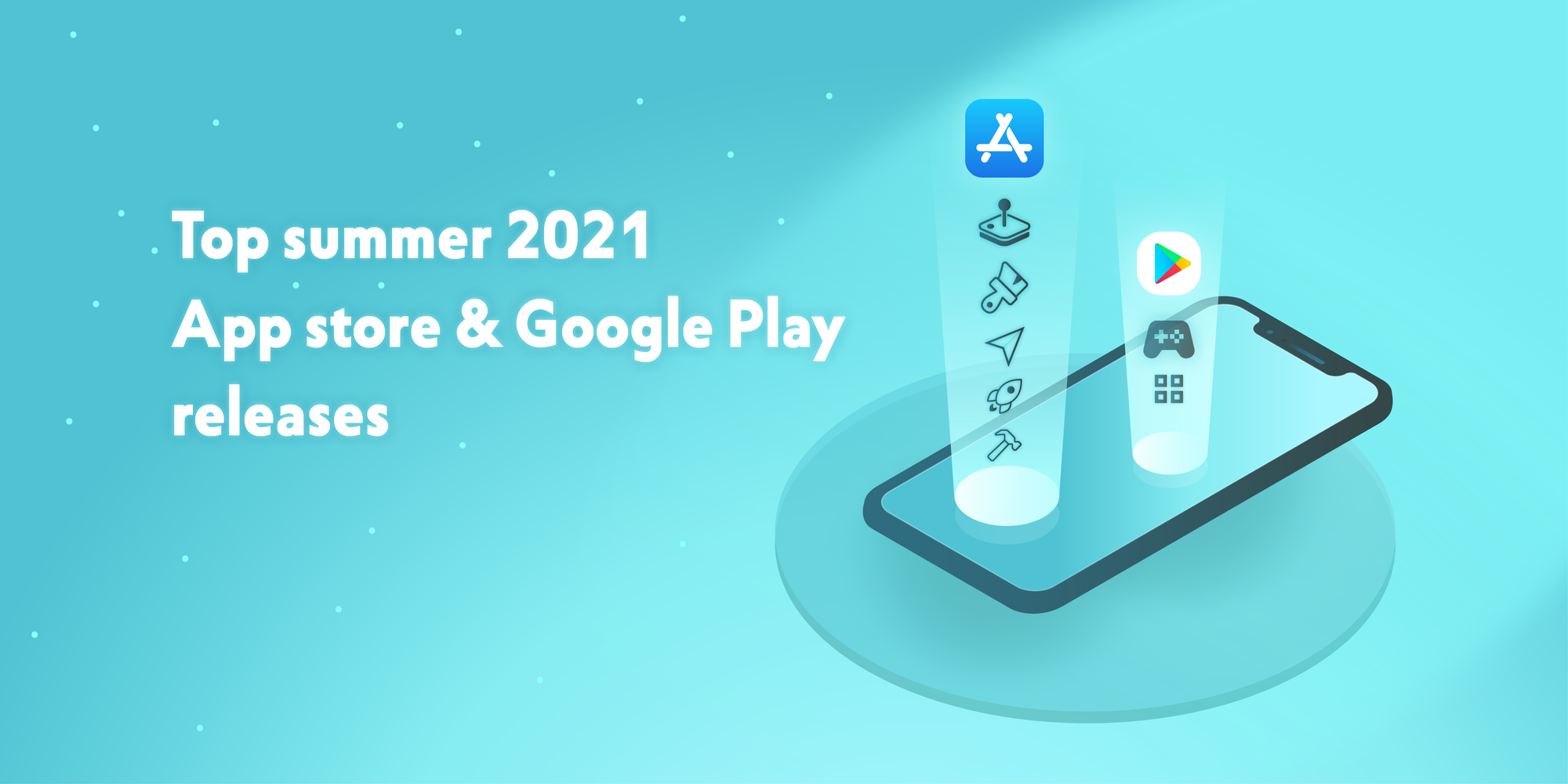 Top summer 2021 App Store & Google Play releases